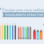 7 Consejos para crear contenido visualmente atractivo