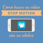 Cómo hacer un video stop motion con su teléfono celular