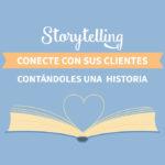 Storytelling: conecte con sus clientes contándoles una historia