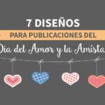 7 Diseños para publicaciones del Día del Amor y la Amistad